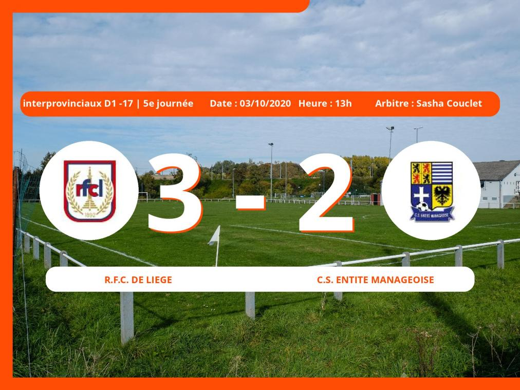 Le C.S. Entite Manageoise s'incline devant le Royal Football Club de Liège en Interprovinciaux D1 -17 (Nationale) : 3-2